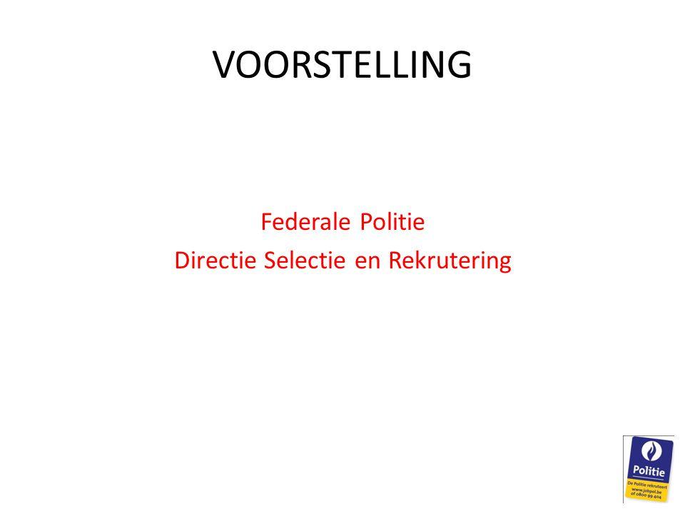 VOORSTELLING Federale Politie Directie Selectie en Rekrutering