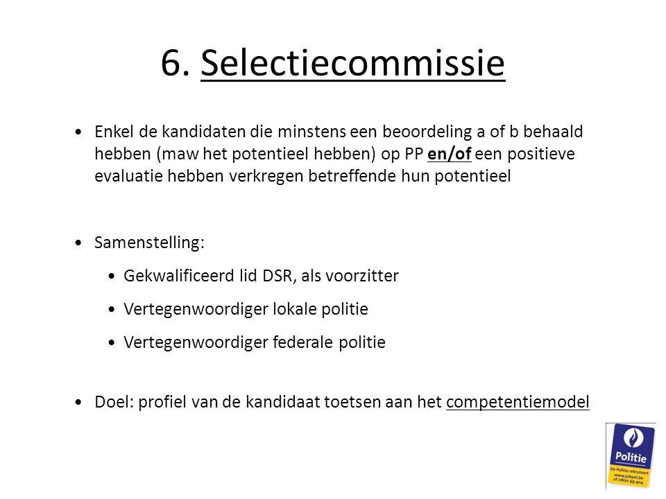 6. Selectiecommissie •Enkel de kandidaten die minstens een beoordeling a of b behaald hebben (maw het potentieel hebben) op PP en/of een positieve eva