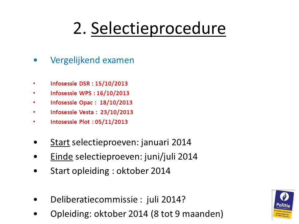 2. Selectieprocedure •Vergelijkend examen • Infosessie DSR : 15/10/2013 • Infosessie WPS : 16/10/2013 • Infosessie Opac : 18/10/2013 • Infosessie Vest