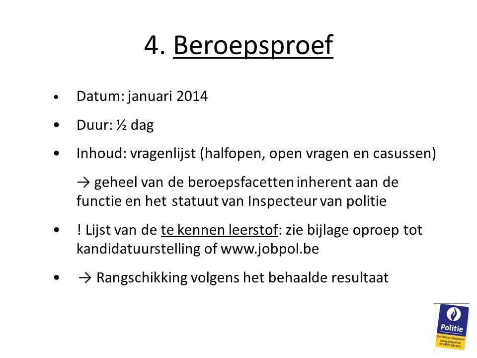 4. Beroepsproef • Datum: januari 2014 • Duur: ½ dag • Inhoud: vragenlijst (halfopen, open vragen en casussen) → geheel van de beroepsfacetten inherent