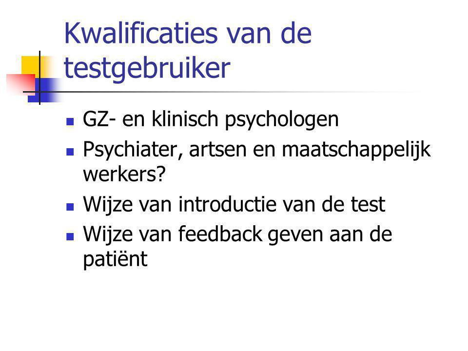 Kwalificaties van de testgebruiker  GZ- en klinisch psychologen  Psychiater, artsen en maatschappelijk werkers?  Wijze van introductie van de test