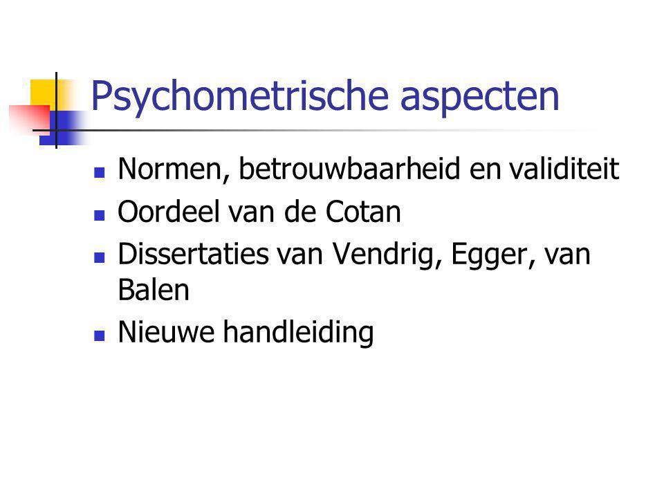 Psychometrische aspecten  Normen, betrouwbaarheid en validiteit  Oordeel van de Cotan  Dissertaties van Vendrig, Egger, van Balen  Nieuwe handleiding