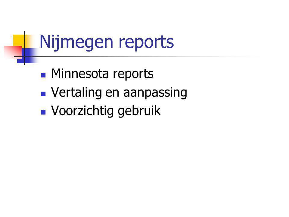 Nijmegen reports  Minnesota reports  Vertaling en aanpassing  Voorzichtig gebruik