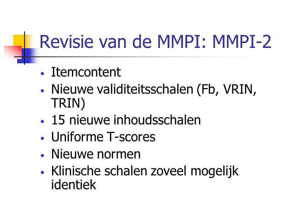 Revisie van de MMPI: MMPI-2 • Itemcontent • Nieuwe validiteitsschalen (Fb, VRIN, TRIN) • 15 nieuwe inhoudsschalen • Uniforme T-scores • Nieuwe normen • Klinische schalen zoveel mogelijk identiek