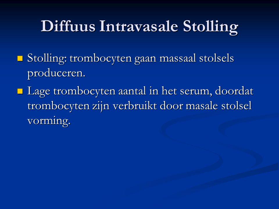 Diffuus Intravasale Stolling  Stolling: trombocyten gaan massaal stolsels produceren.  Lage trombocyten aantal in het serum, doordat trombocyten zij