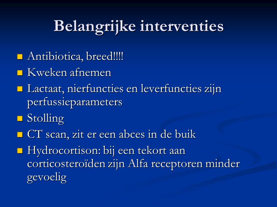 Belangrijke interventies  Antibiotica, breed!!!!  Kweken afnemen  Lactaat, nierfuncties en leverfuncties zijn perfussieparameters  Stolling  CT s