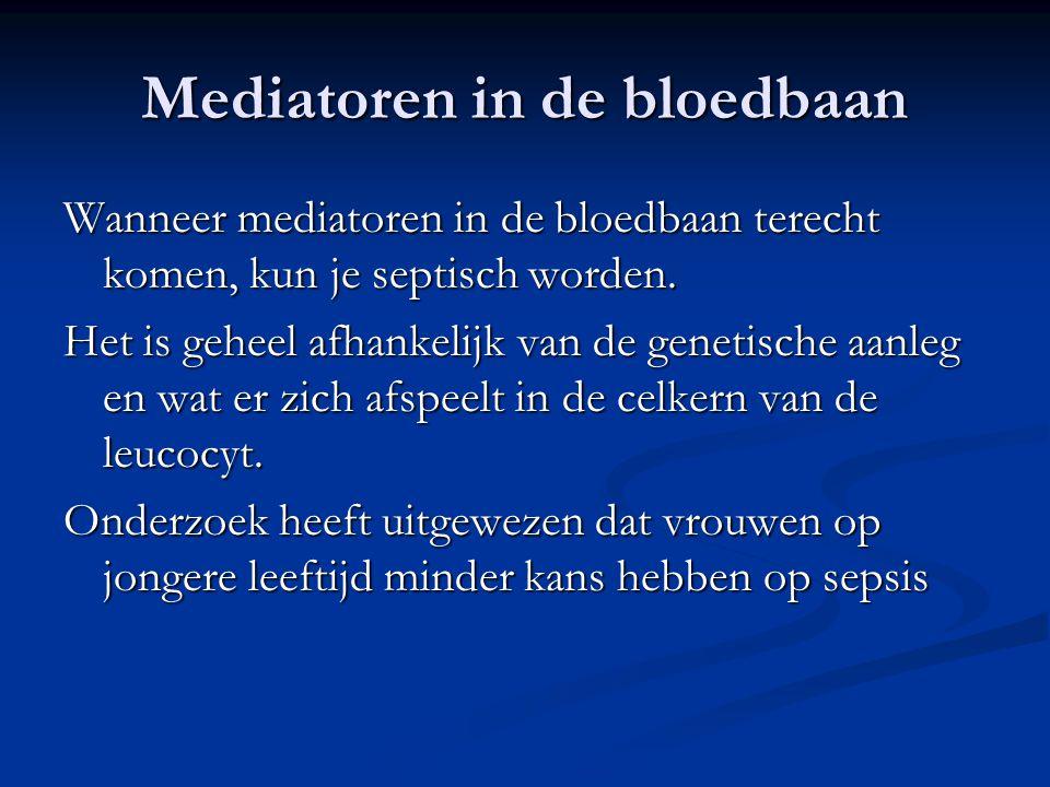 Mediatoren in de bloedbaan Wanneer mediatoren in de bloedbaan terecht komen, kun je septisch worden. Het is geheel afhankelijk van de genetische aanle