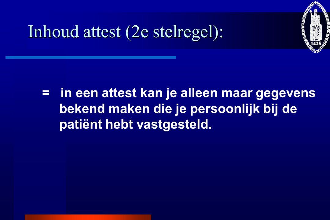 Inhoud attest (2e stelregel): = in een attest kan je alleen maar gegevens bekend maken die je persoonlijk bij de patiënt hebt vastgesteld.