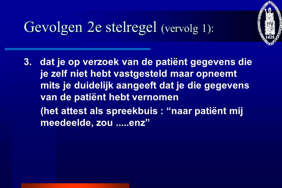 Gevolgen 2e stelregel (vervolg 1): 3. dat je op verzoek van de patiënt gegevens die je zelf niet hebt vastgesteld maar opneemt mits je duidelijk aange