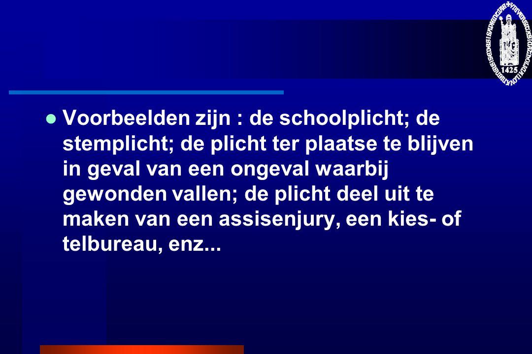  Voorbeelden zijn : de schoolplicht; de stemplicht; de plicht ter plaatse te blijven in geval van een ongeval waarbij gewonden vallen; de plicht deel
