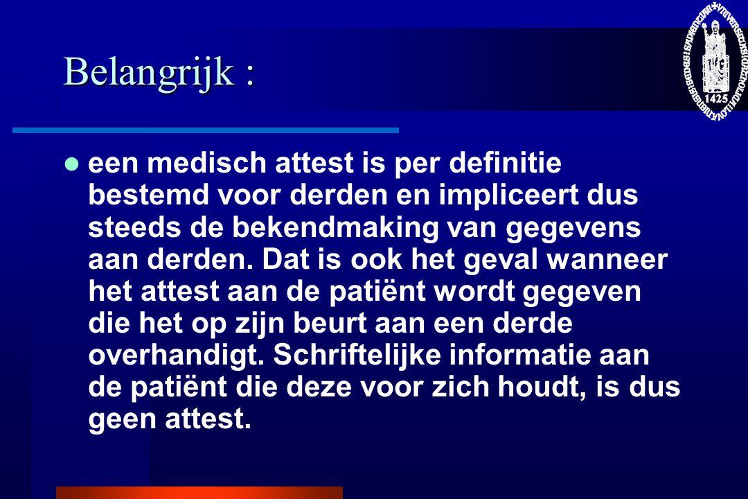 Belangrijk :  een medisch attest is per definitie bestemd voor derden en impliceert dus steeds de bekendmaking van gegevens aan derden.