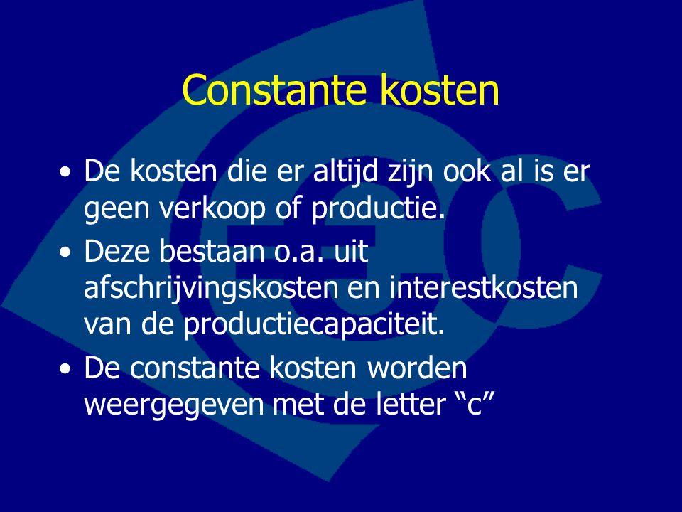 Constante kosten •De kosten die er altijd zijn ook al is er geen verkoop of productie. •Deze bestaan o.a. uit afschrijvingskosten en interestkosten va