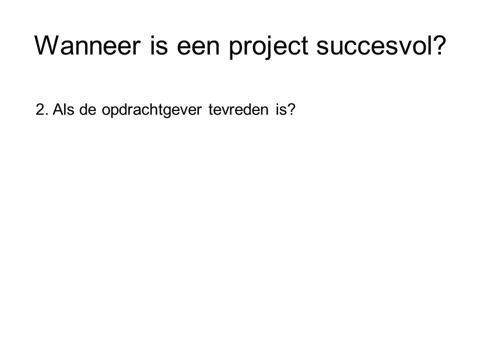 Wanneer is een project succesvol? 2. Als de opdrachtgever tevreden is?