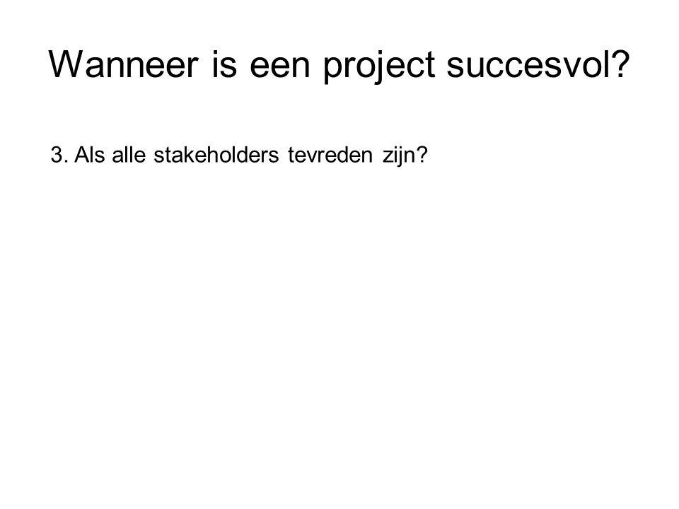 Wanneer is een project succesvol? 3. Als alle stakeholders tevreden zijn?