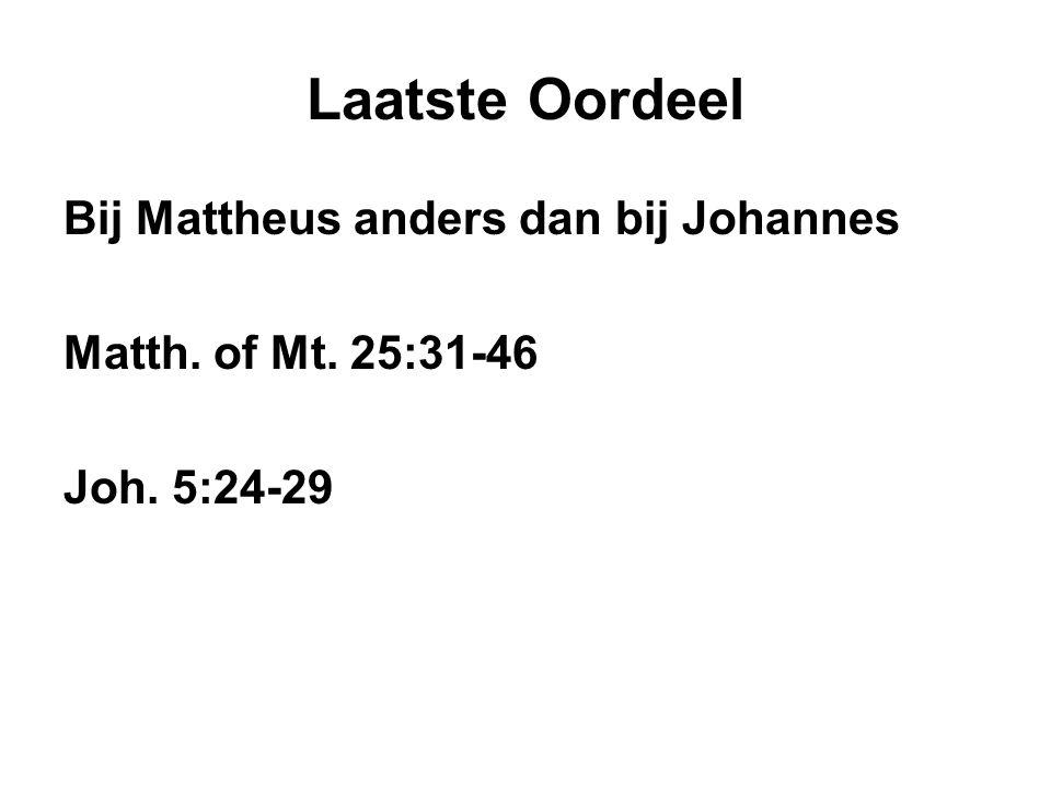 Laatste Oordeel Bij Mattheus anders dan bij Johannes Matth. of Mt. 25:31-46 Joh. 5:24-29
