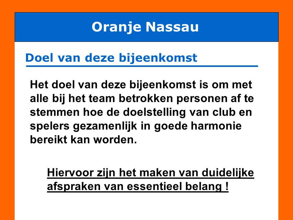 Voetbal is een teamsport Oranje Nassau - gedragsregels ON - respect naar medespelers, tegenstanders, begeleiding en scheidsrechter Dit houdt (voor spelers) o.a.