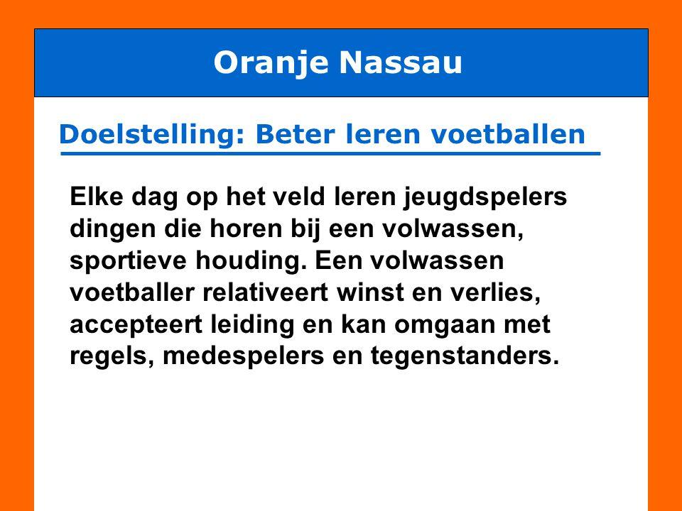 Doelstelling: Beter leren voetballen Oranje Nassau Let op: een jeugdspeler is nog geen volwassene .