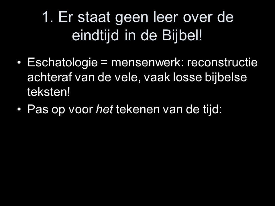 1.Er staat geen leer over de eindtijd in de Bijbel.