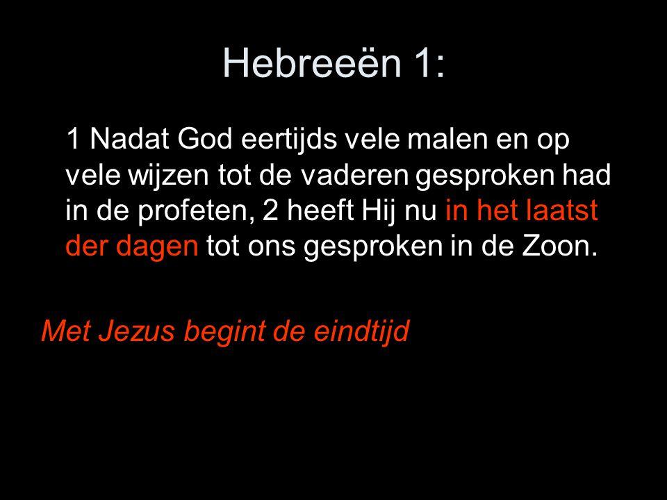 Hebreeën 1: 1 Nadat God eertijds vele malen en op vele wijzen tot de vaderen gesproken had in de profeten, 2 heeft Hij nu in het laatst der dagen tot ons gesproken in de Zoon.
