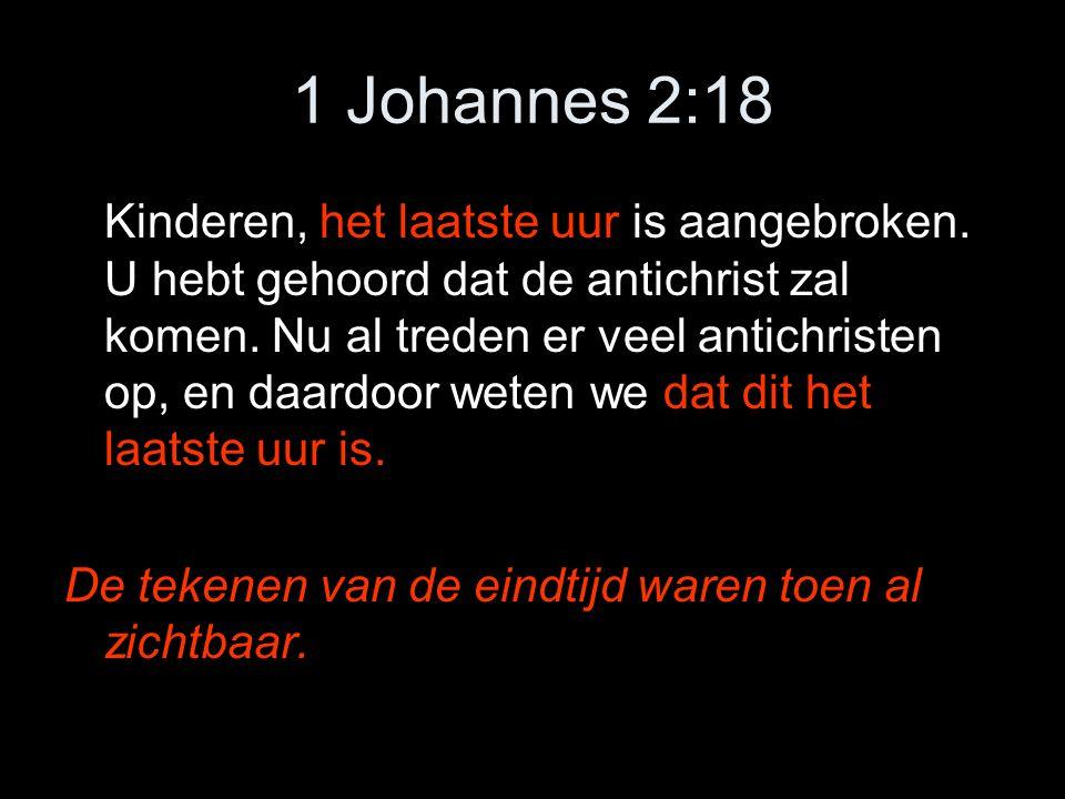 1 Johannes 2:18 Kinderen, het laatste uur is aangebroken.