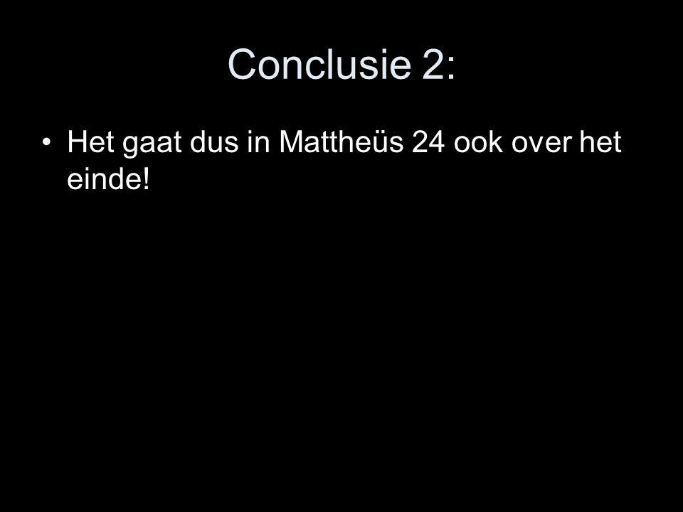 Conclusie 2: •Het gaat dus in Mattheüs 24 ook over het einde!