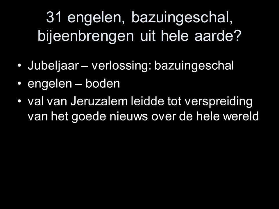 31 engelen, bazuingeschal, bijeenbrengen uit hele aarde.