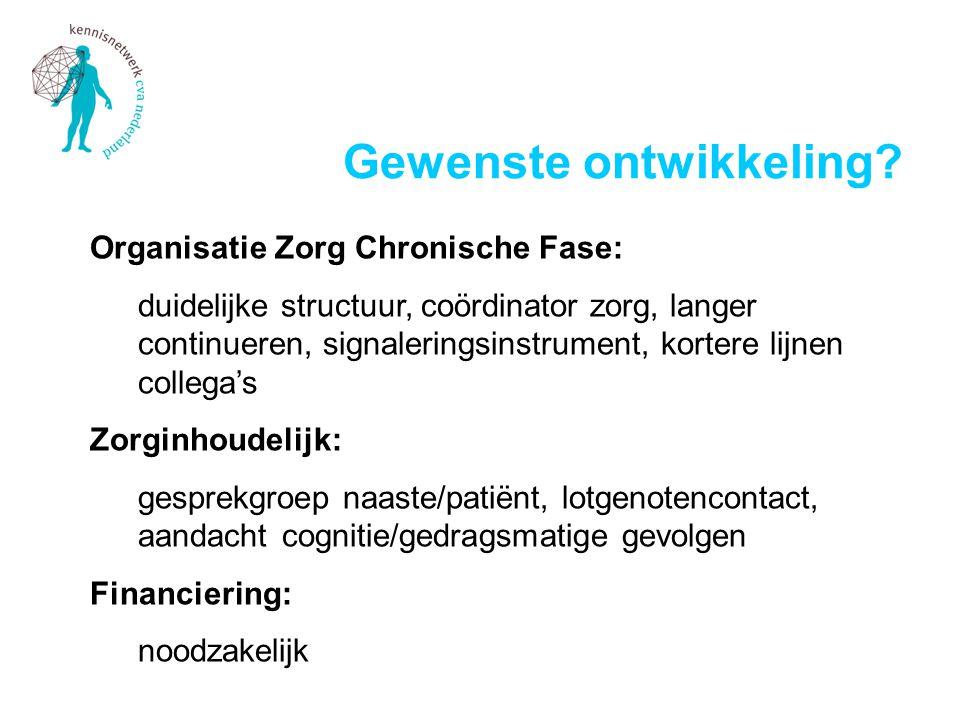 Organisatie Zorg Chronische Fase: duidelijke structuur, coördinator zorg, langer continueren, signaleringsinstrument, kortere lijnen collega's Zorginh