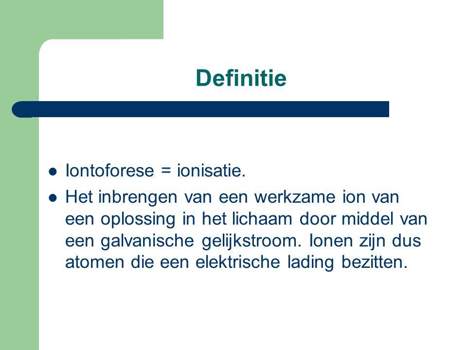 Definitie  Iontoforese = ionisatie.  Het inbrengen van een werkzame ion van een oplossing in het lichaam door middel van een galvanische gelijkstroo