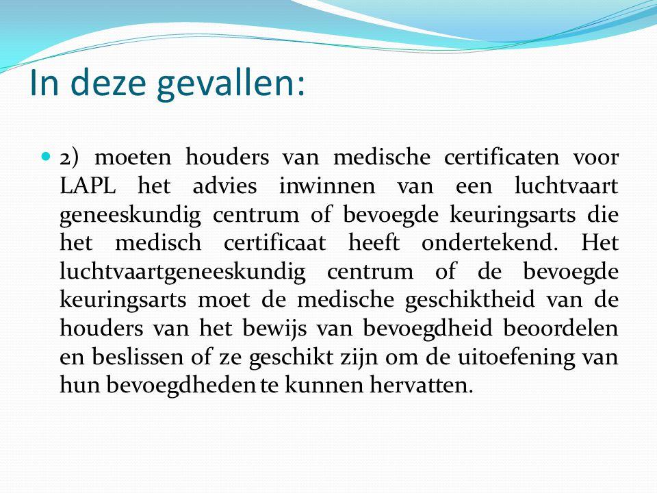  2) moeten houders van medische certificaten voor LAPL het advies inwinnen van een luchtvaart geneeskundig centrum of bevoegde keuringsarts die het m