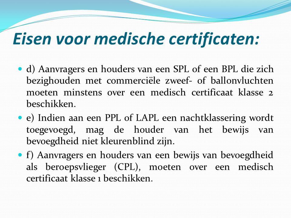  d) Aanvragers en houders van een SPL of een BPL die zich bezighouden met commerciële zweef- of ballonvluchten moeten minstens over een medisch certi