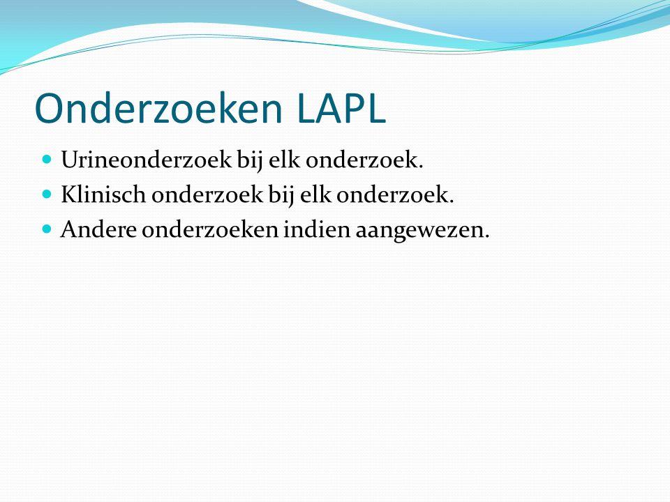 Onderzoeken LAPL  Urineonderzoek bij elk onderzoek.  Klinisch onderzoek bij elk onderzoek.  Andere onderzoeken indien aangewezen.