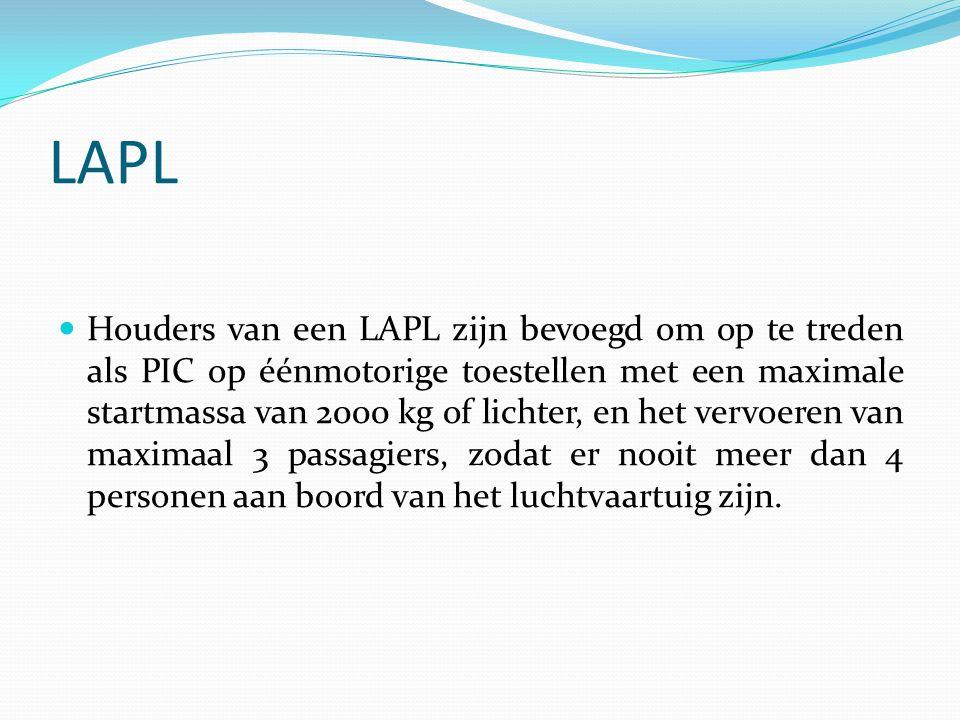 LAPL  Houders van een LAPL zijn bevoegd om op te treden als PIC op éénmotorige toestellen met een maximale startmassa van 2000 kg of lichter, en het
