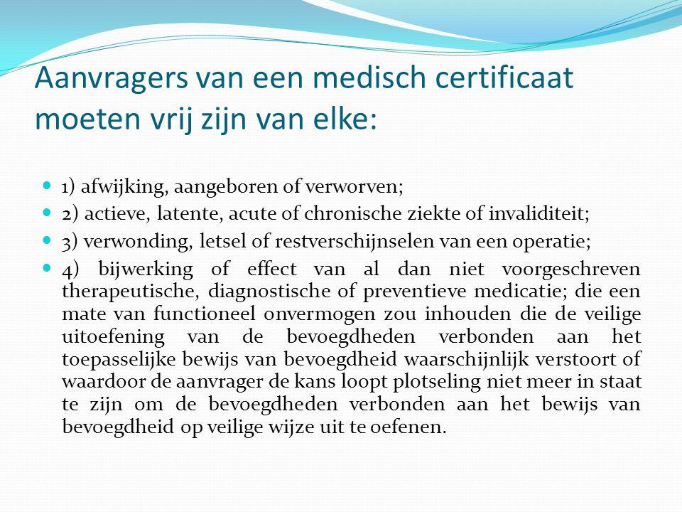 Aanvragers van een medisch certificaat moeten vrij zijn van elke:  1) afwijking, aangeboren of verworven;  2) actieve, latente, acute of chronische