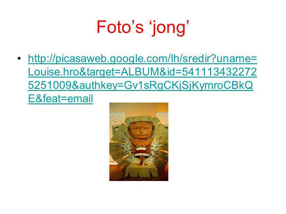 Foto's 'jong' •http://picasaweb.google.com/lh/sredir?uname= Louise.hro&target=ALBUM&id=541113432272 5251009&authkey=Gv1sRgCKjSjKymroCBkQ E&feat=emailh