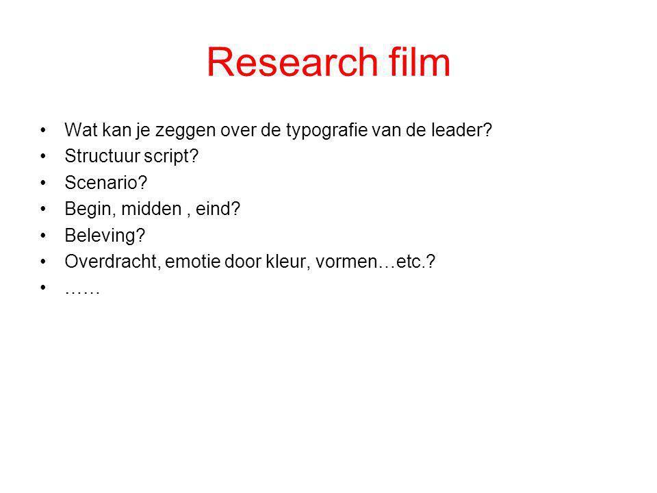 Research film •Wat kan je zeggen over de typografie van de leader? •Structuur script? •Scenario? •Begin, midden, eind? •Beleving? •Overdracht, emotie