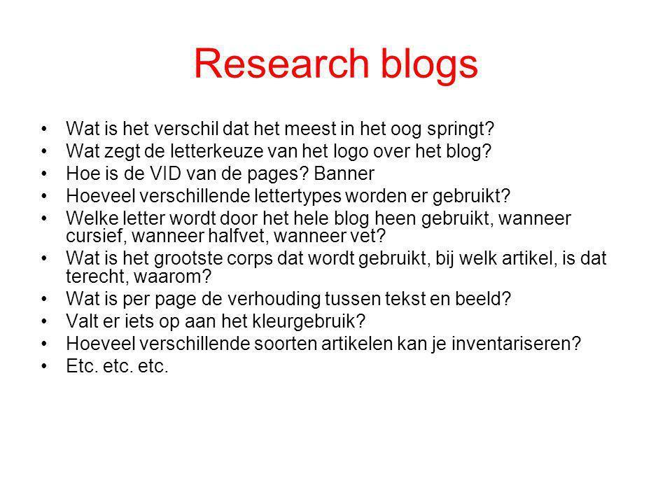 Research blogs •Wat is het verschil dat het meest in het oog springt? •Wat zegt de letterkeuze van het logo over het blog? •Hoe is de VID van de pages