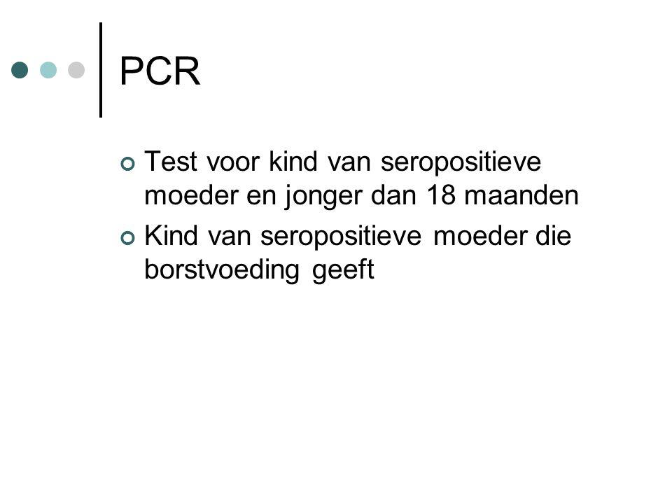 PCR Test voor kind van seropositieve moeder en jonger dan 18 maanden Kind van seropositieve moeder die borstvoeding geeft