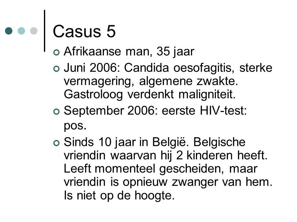 Casus 5 Afrikaanse man, 35 jaar Juni 2006: Candida oesofagitis, sterke vermagering, algemene zwakte. Gastroloog verdenkt maligniteit. September 2006: