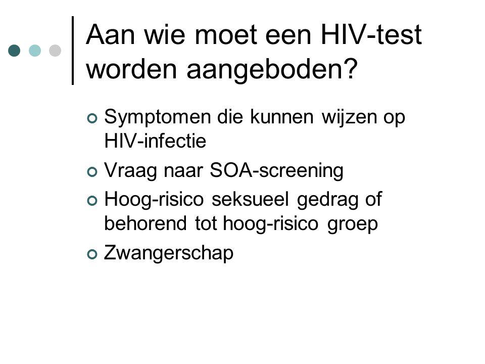 Aan wie moet een HIV-test worden aangeboden? Symptomen die kunnen wijzen op HIV-infectie Vraag naar SOA-screening Hoog-risico seksueel gedrag of behor