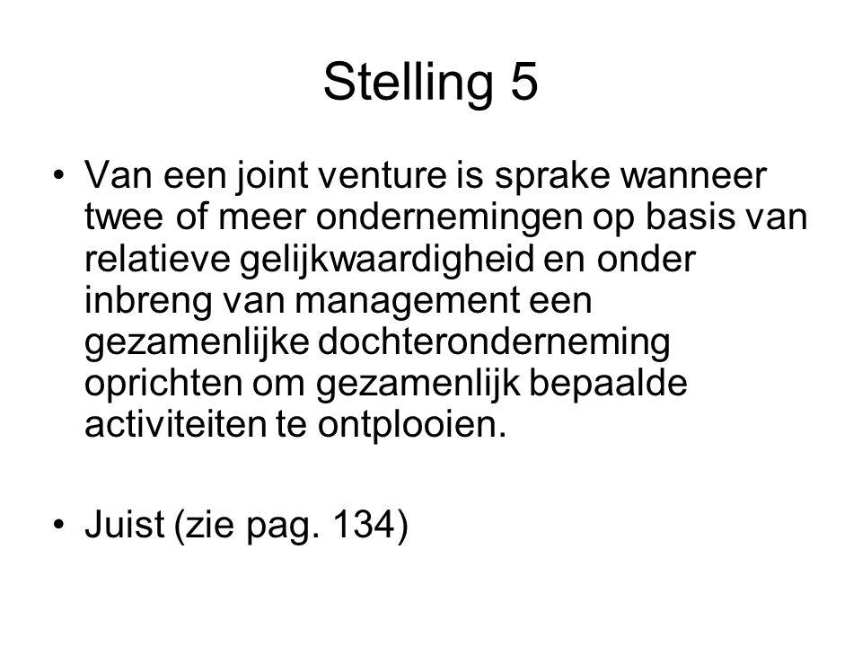 Stelling 5 •Van een joint venture is sprake wanneer twee of meer ondernemingen op basis van relatieve gelijkwaardigheid en onder inbreng van managemen