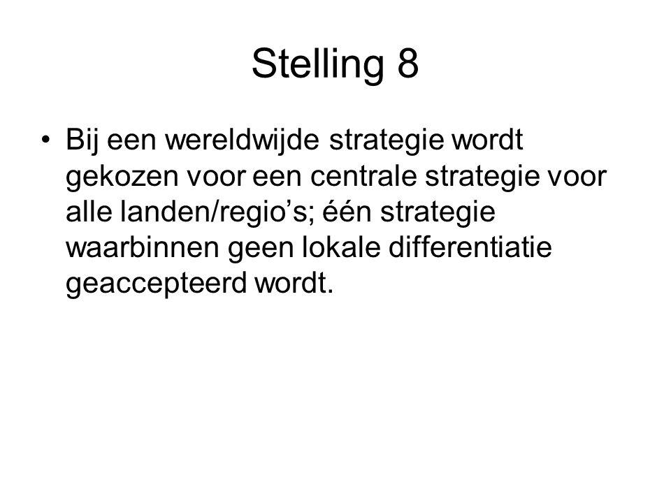 Stelling 8 •Bij een wereldwijde strategie wordt gekozen voor een centrale strategie voor alle landen/regio's; één strategie waarbinnen geen lokale dif