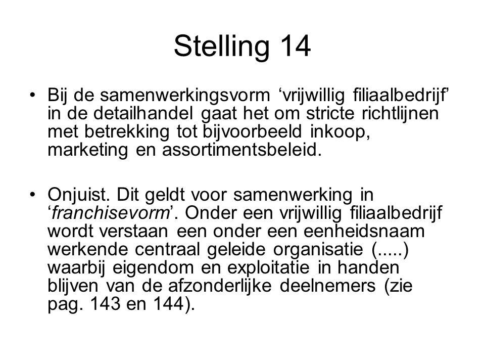 Stelling 14 •Bij de samenwerkingsvorm 'vrijwillig filiaalbedrijf' in de detailhandel gaat het om stricte richtlijnen met betrekking tot bijvoorbeeld i