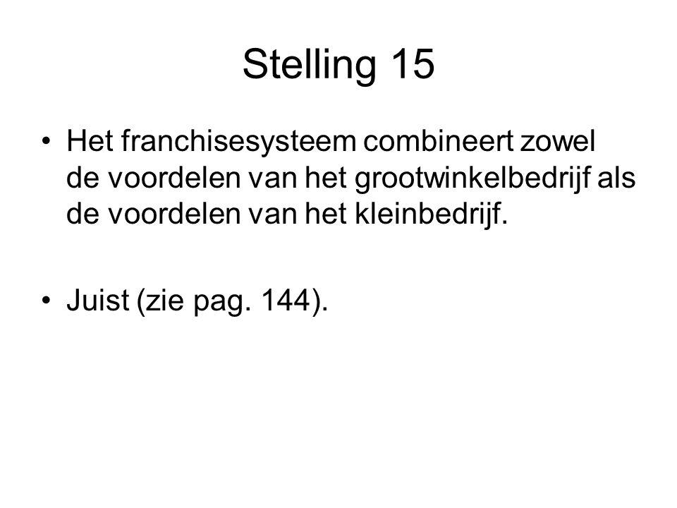 Stelling 15 •Het franchisesysteem combineert zowel de voordelen van het grootwinkelbedrijf als de voordelen van het kleinbedrijf. •Juist (zie pag. 144