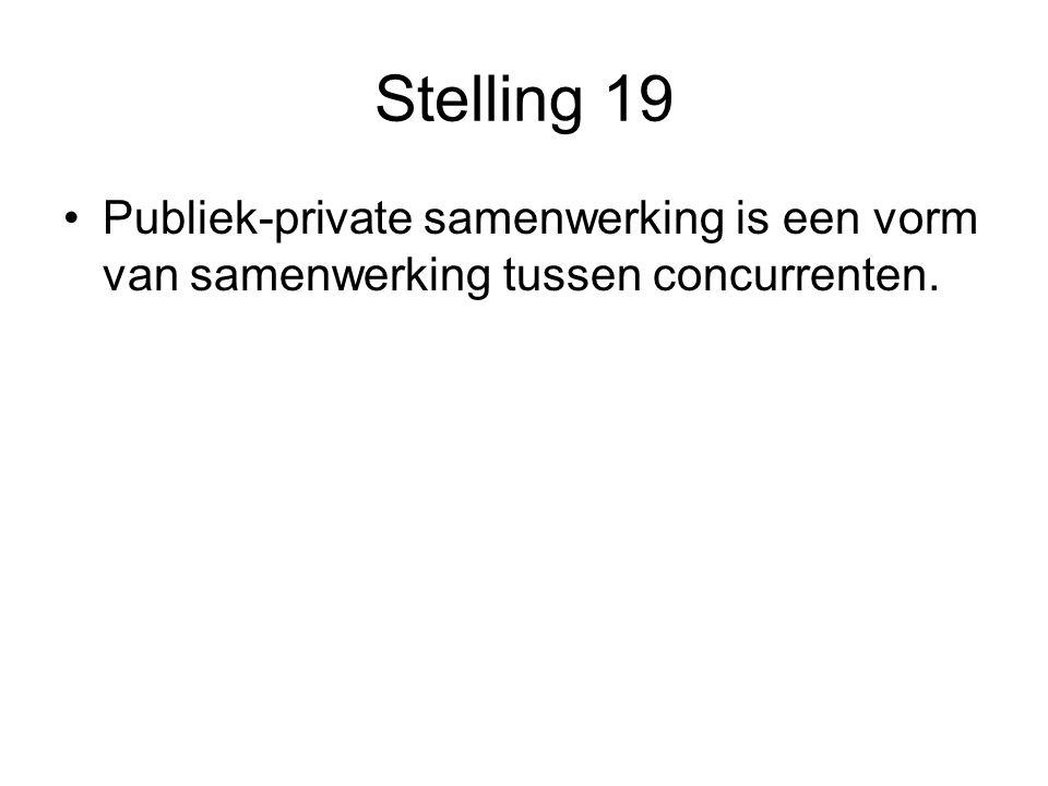Stelling 19 •Publiek-private samenwerking is een vorm van samenwerking tussen concurrenten.