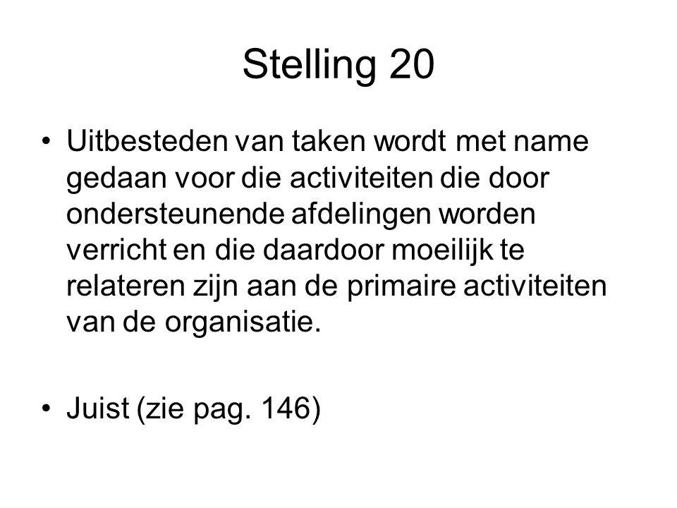 Stelling 20 •Uitbesteden van taken wordt met name gedaan voor die activiteiten die door ondersteunende afdelingen worden verricht en die daardoor moei