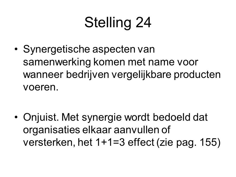 Stelling 24 •Synergetische aspecten van samenwerking komen met name voor wanneer bedrijven vergelijkbare producten voeren. •Onjuist. Met synergie word