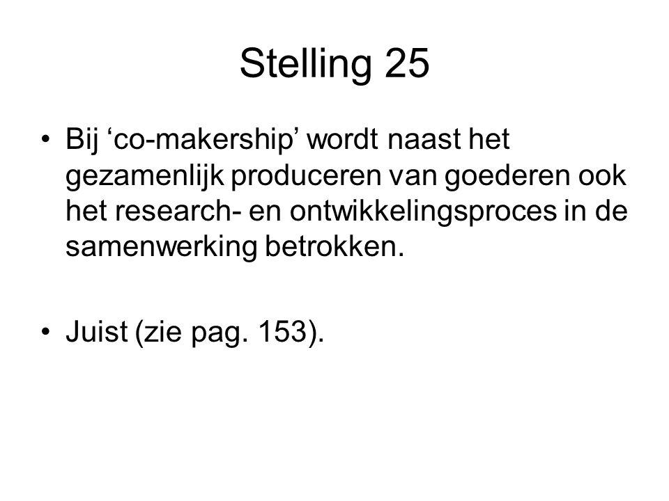 Stelling 25 •Bij 'co-makership' wordt naast het gezamenlijk produceren van goederen ook het research- en ontwikkelingsproces in de samenwerking betrok