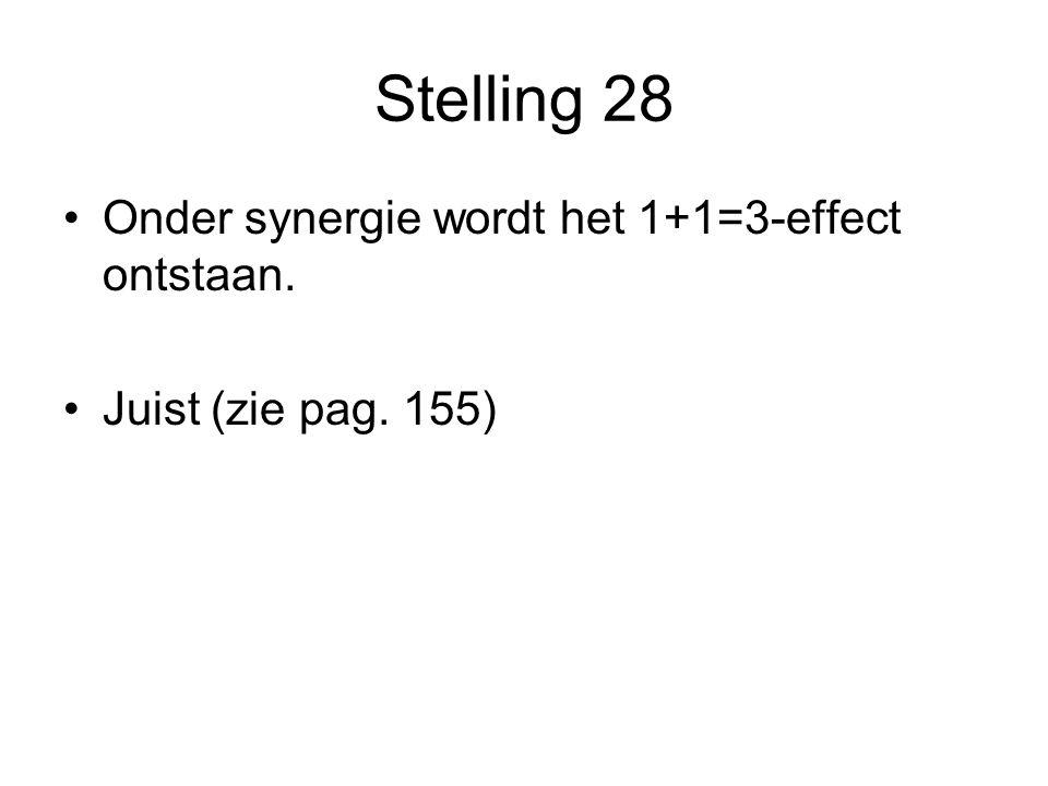Stelling 28 •Onder synergie wordt het 1+1=3-effect ontstaan. •Juist (zie pag. 155)