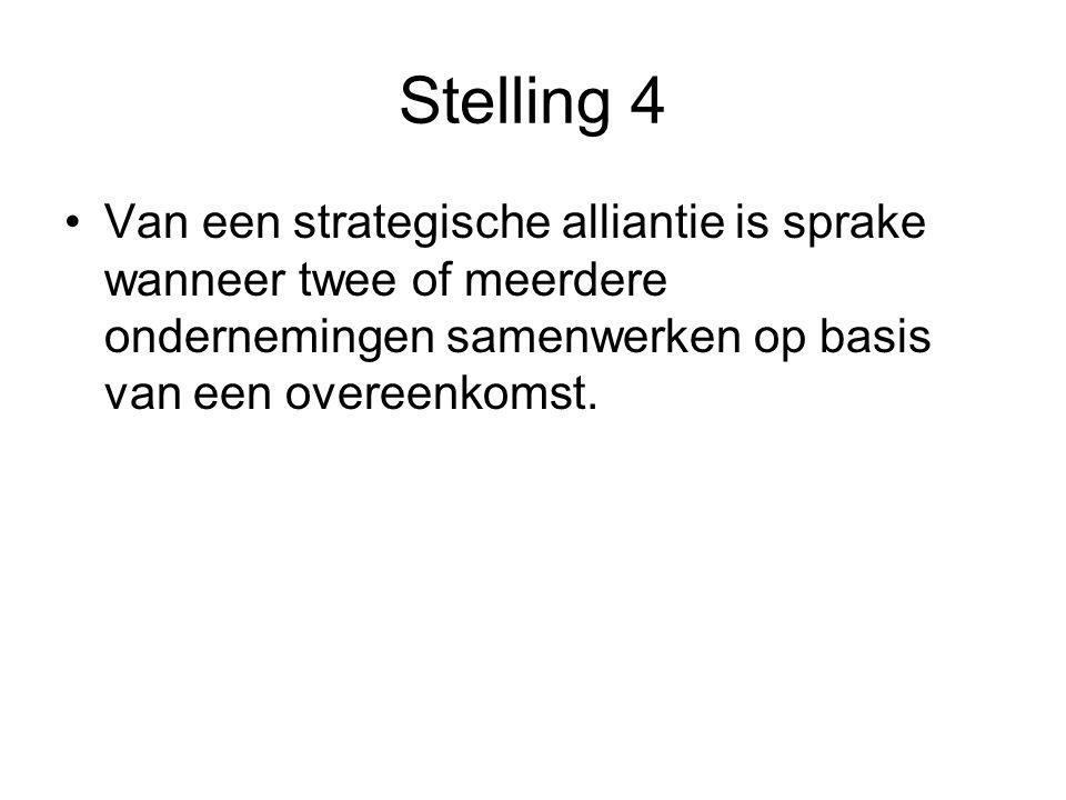 Stelling 4 •Van een strategische alliantie is sprake wanneer twee of meerdere ondernemingen samenwerken op basis van een overeenkomst.