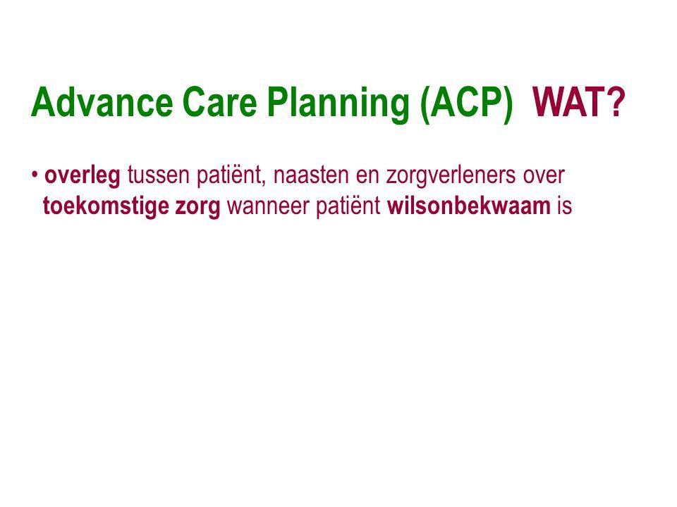 • overleg tussen patiënt, naasten en zorgverleners over toekomstige zorg wanneer patiënt wilsonbekwaam is